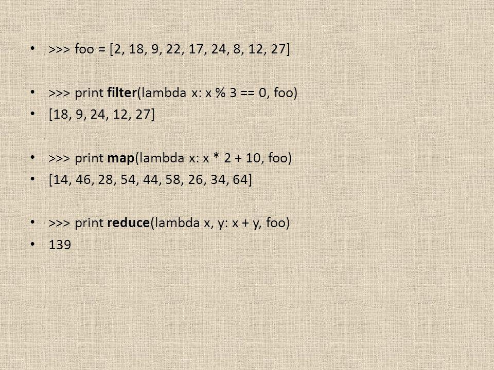 >>> foo = [2, 18, 9, 22, 17, 24, 8, 12, 27] >>> print filter(lambda x: x % 3 == 0, foo) [18, 9, 24, 12, 27]